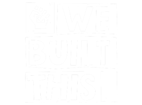 We Built This